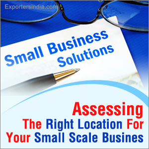 Assessing The Right Location For Your Small Scale Business