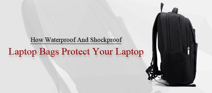 Waterproof And Shockproof Laptop Bags Protect Your Laptop