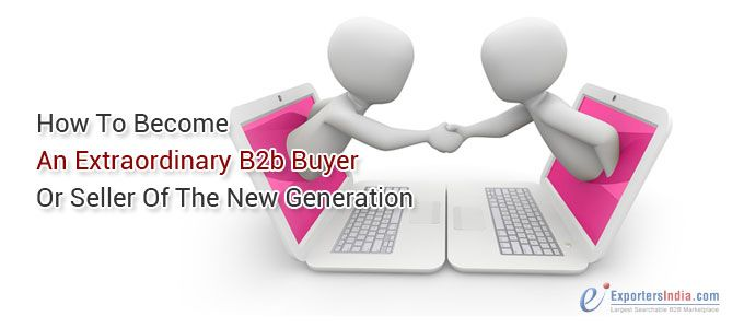 How to Become An Extraordinary B2b Buyer or Seller of the New Generation?