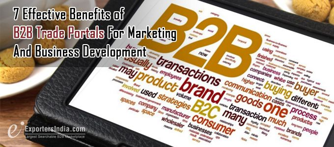 7 Effective Benefits of B2B Trade Portals For Marketing And Business Development