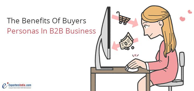 The Benefits of Buyers Personas in B2B Business