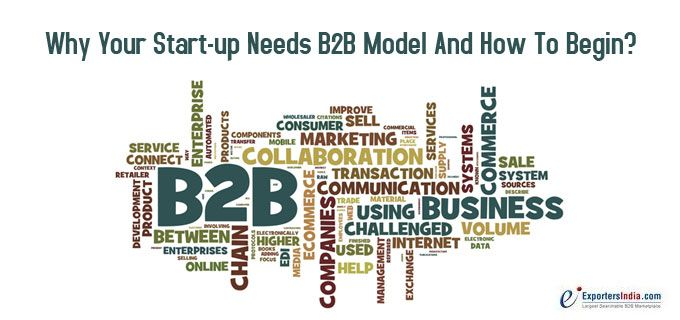 Why Your Start-up Needs B2B Model And How To Begin?