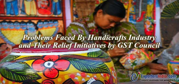 Problems Faced by Handicrafts Industry and Their Relief Initiatives by GST Council