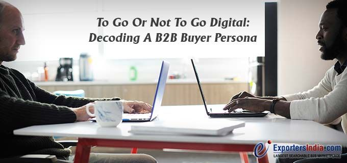To Go Or Not To Go Digital: Decoding A B2B Buyer Persona