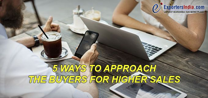 B2B Sellers: 5 Ways To Approach The Buyers for Higher Sales