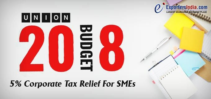 Union Budget 2018: 5% Corporate Tax Relief for SMEs