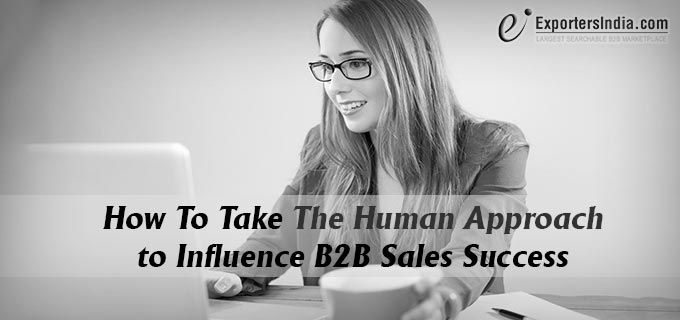How to Take the Human Approach to Influence B2B Sales Success