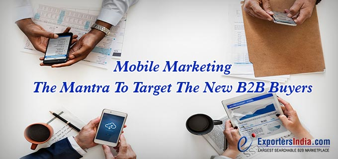 Mobile Marketing: The Mantra To Target The New B2B Buyers