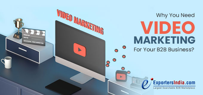 Video Marketing Benefits for B2B Businesses