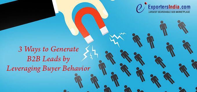 3 Ways to Generate B2B Leads by Leveraging Buyer Behavior