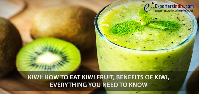 Kiwi: How To Eat Kiwi Fruit, Benefits of Kiwi, Everything You Need To Know