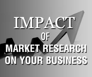Impact of Market Research on business.