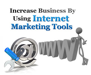 Increase Business By Using Internet Marketing Tools.