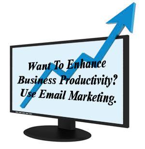 Want to enhance business productivity? Use Email Marketing